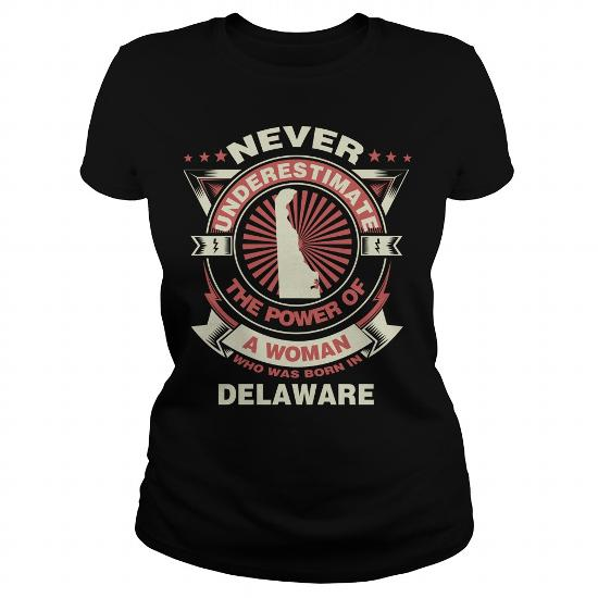 Never Underestimate The Power Of A Woman Who Was Born In Delaware