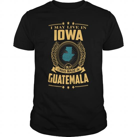 Made In Guatemala- I May Live In Iowa