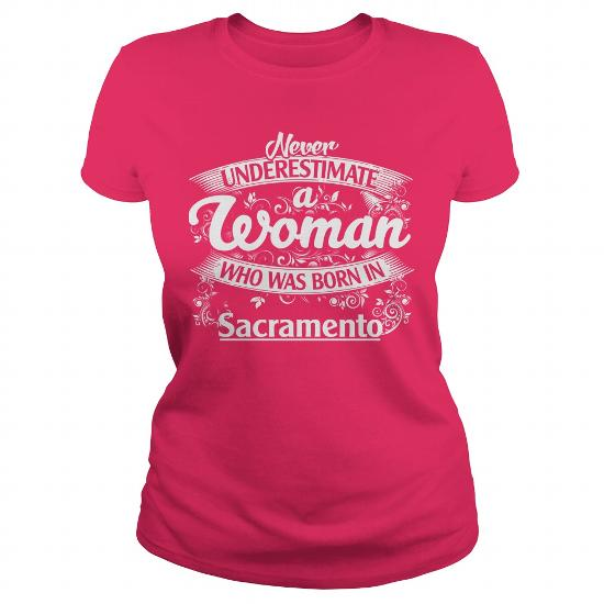 Sacramento Never Underestimate A Woman Who Was Born In Sacramento