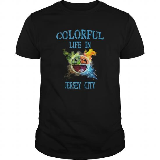Jersey City In City Jersey City I Have A Life Colorful . Shirts Guys Ladies Tees Hoodie Sweat V Neck Shirt For Men And Women