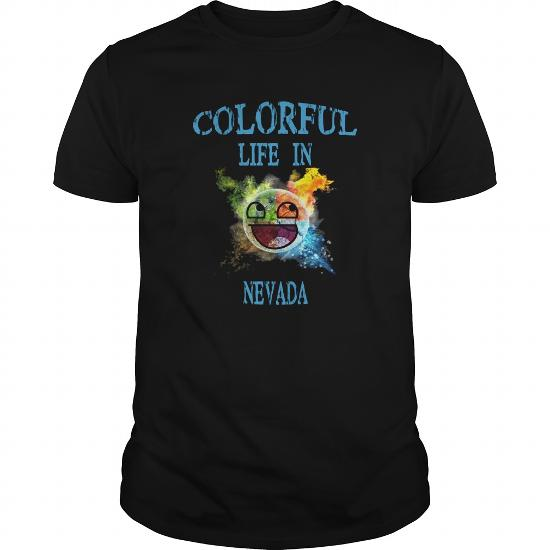 Nevada In City Nevada I Have A Life Colorful . Shirts Guys Ladies Tees Hoodie Sweat V Neck Shirt For Men And Women