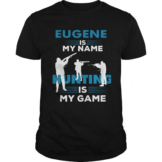Hunting Is My Game-Eugene Name Shirt